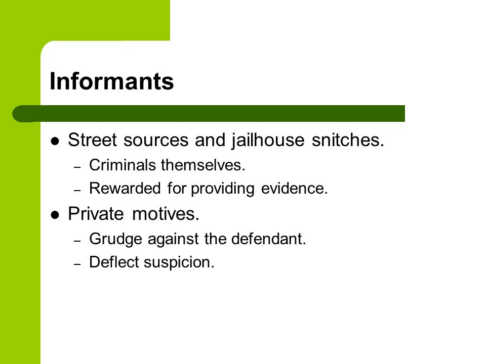 Informants Street sources and jailhouse snitches. – Criminals themselves.