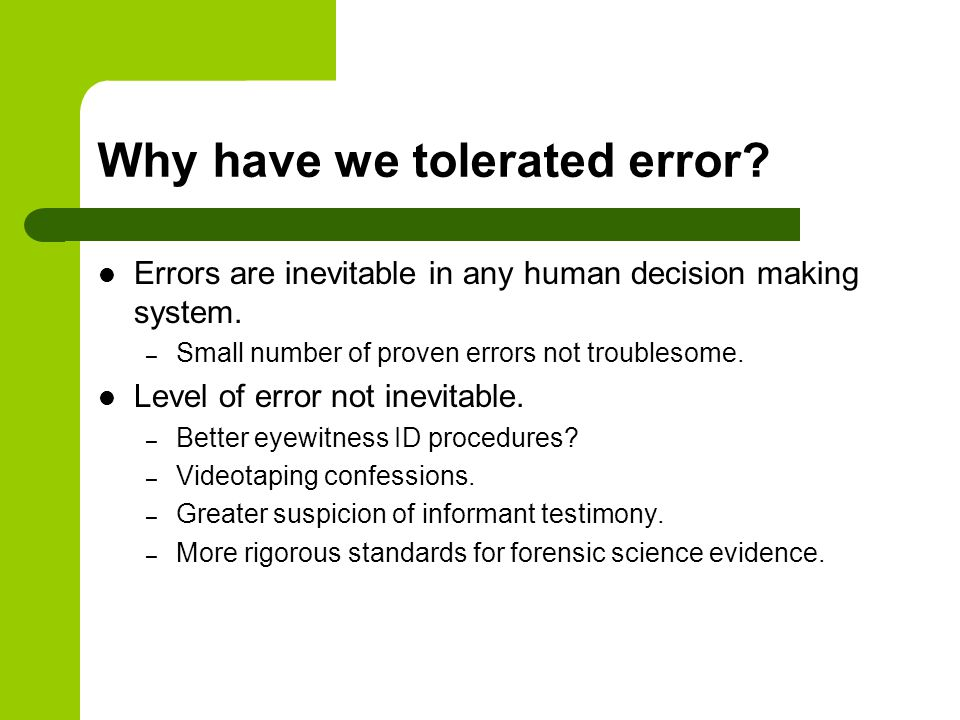 Why have we tolerated error. Errors are inevitable in any human decision making system.