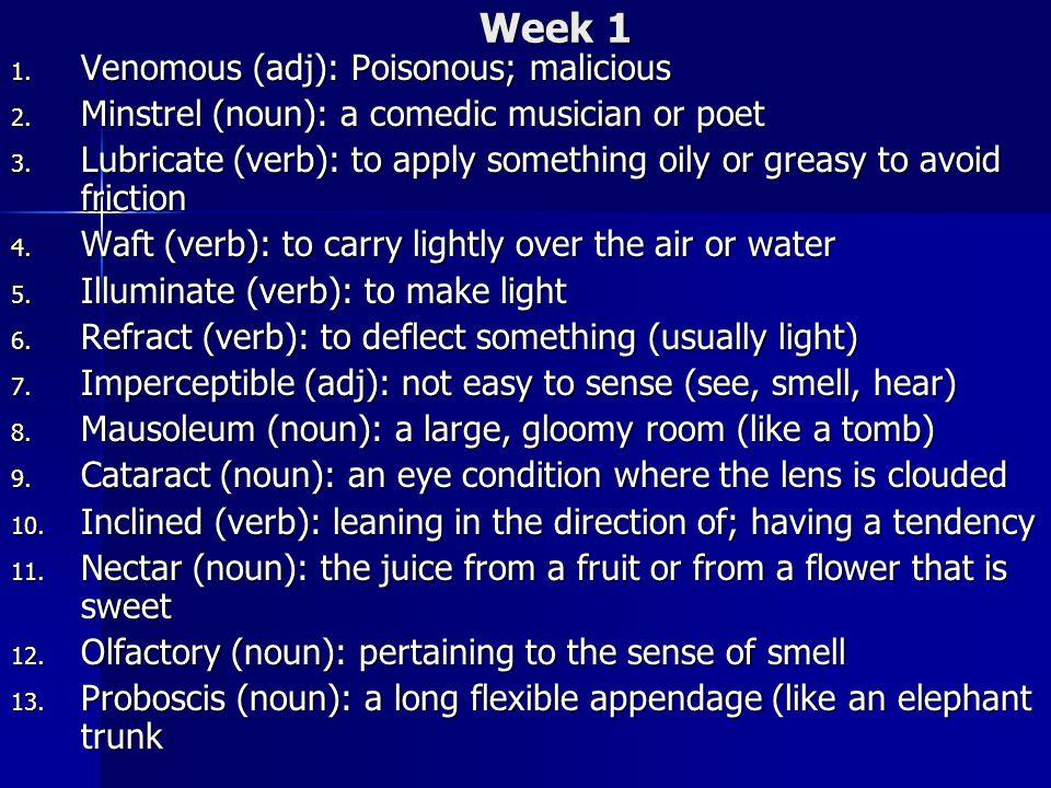 Week 1 1. Venomous (adj): Poisonous; malicious 2.