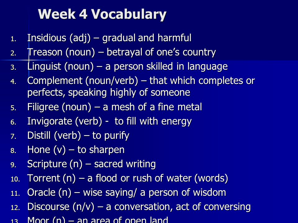 Week 4 Vocabulary 1. Insidious (adj) – gradual and harmful 2.