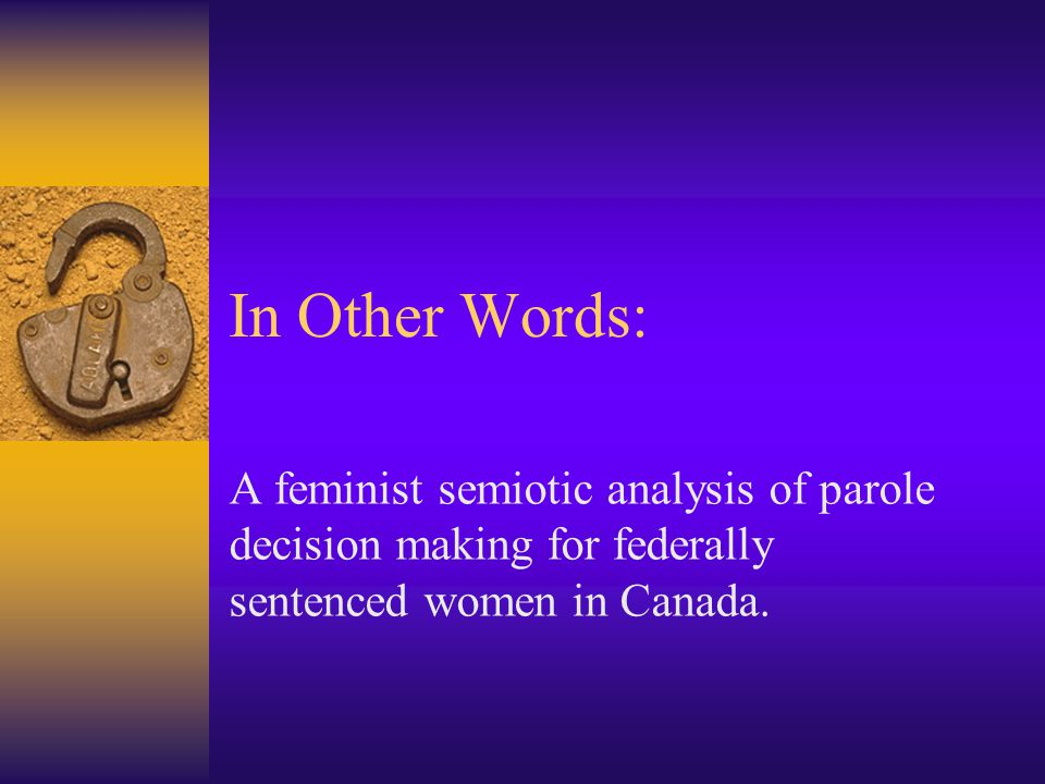 In Other Words: A feminist semiotic analysis of parole decision making for federally sentenced women in Canada.