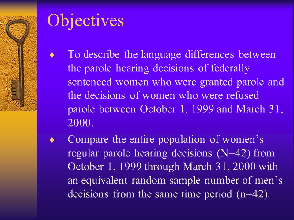 Objectives  To describe the language differences between the parole hearing decisions of federally sentenced women who were granted parole and the decisions of women who were refused parole between October 1, 1999 and March 31, 2000.
