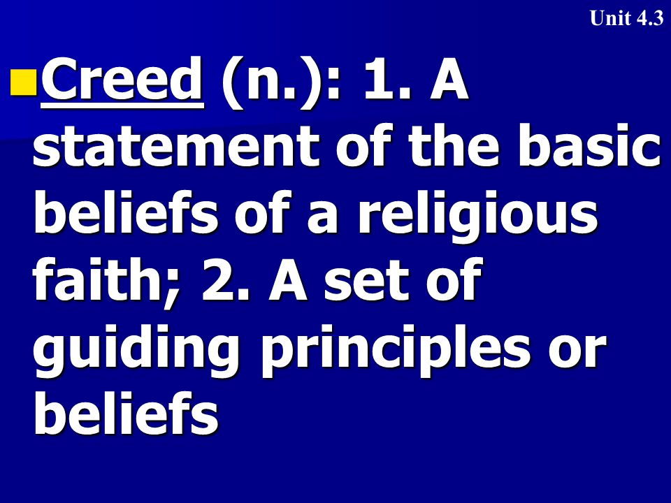 Creed (n.): 1. A statement of the basic beliefs of a religious faith; 2.