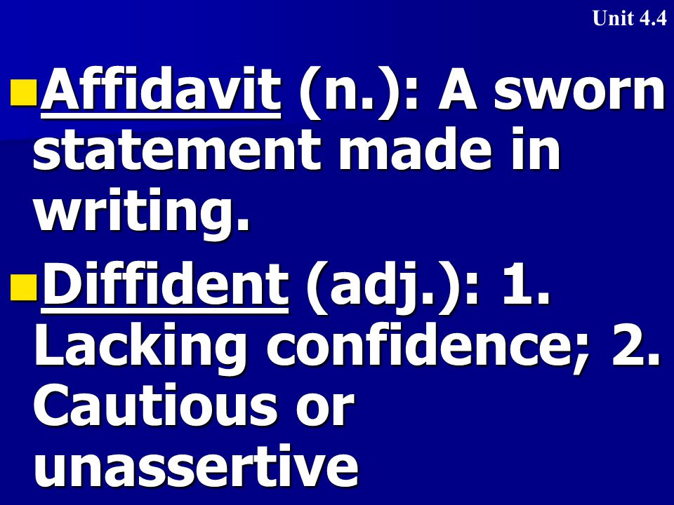 Affidavit (n.): A sworn statement made in writing.