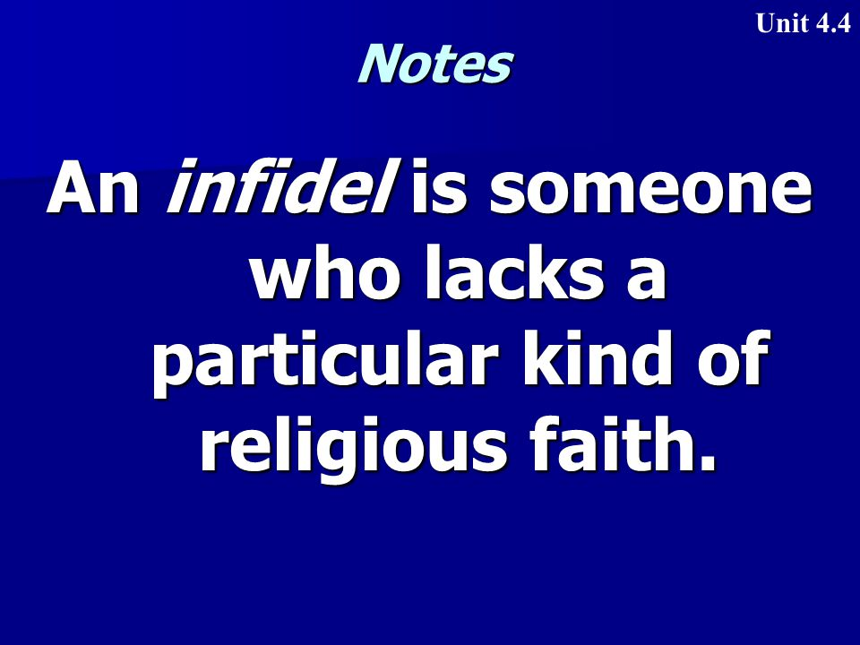 Notes An infidel is someone who lacks a particular kind of religious faith. Unit 4.4
