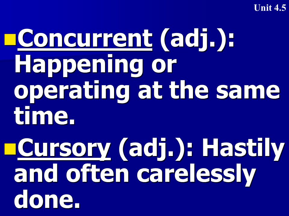 Concurrent (adj.): Happening or operating at the same time.