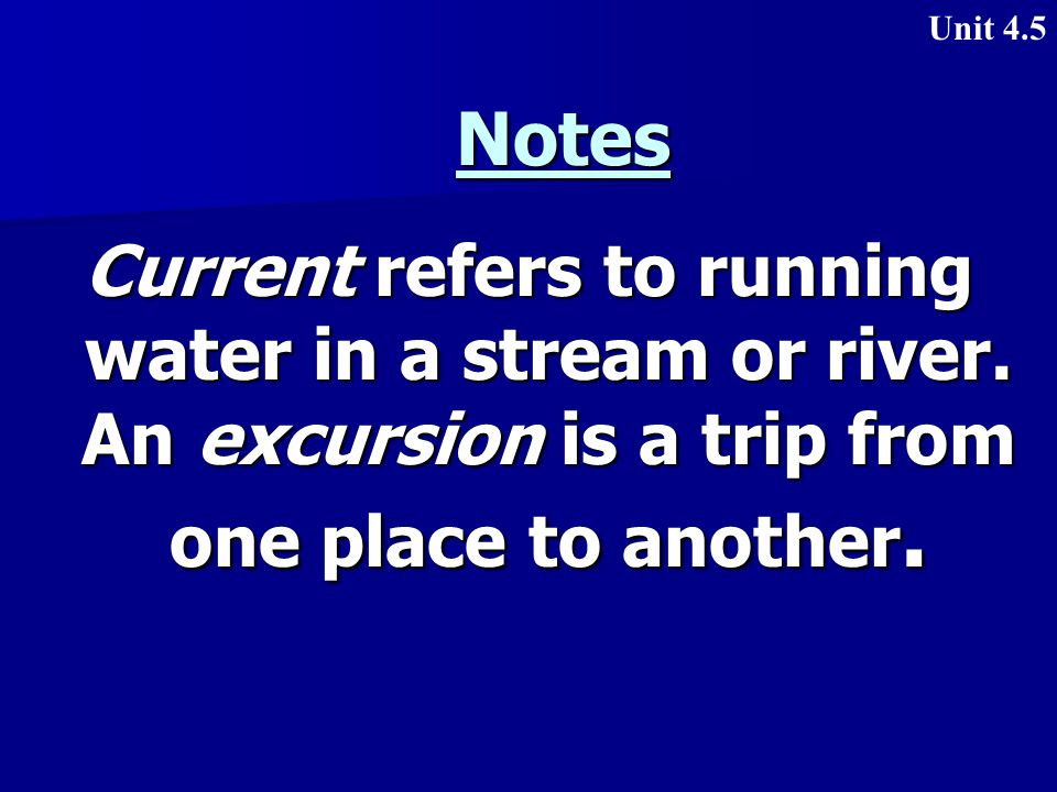 Notes Current refers to running water in a stream or river.