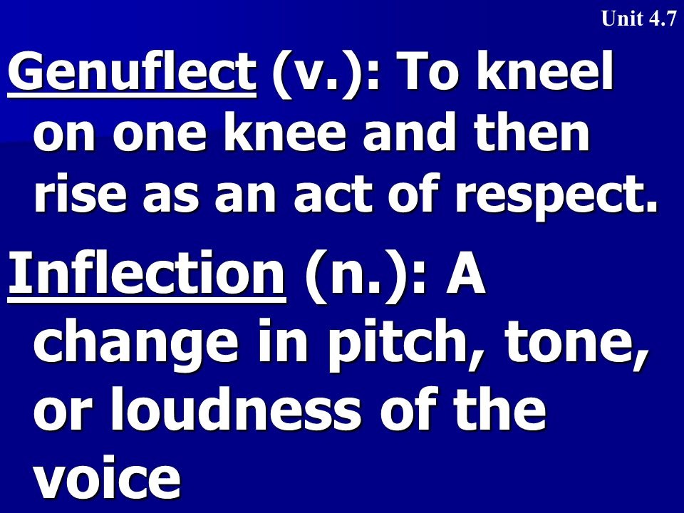 Genuflect (v.): To kneel on one knee and then rise as an act of respect.