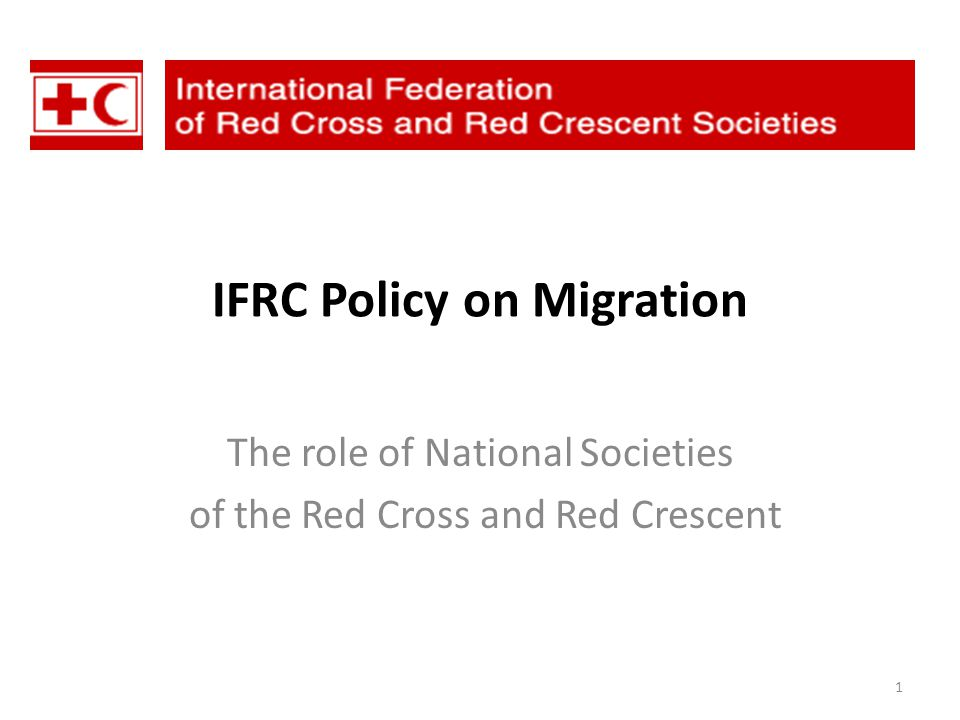 IFRC Policy on Migration The role of National Societies of the Red Cross and Red Crescent 1