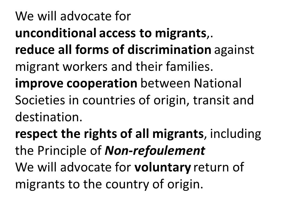 We will advocate for unconditional access to migrants,.