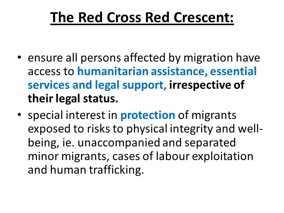 The Red Cross Red Crescent: ensure all persons affected by migration have access to humanitarian assistance, essential services and legal support, irrespective of their legal status.