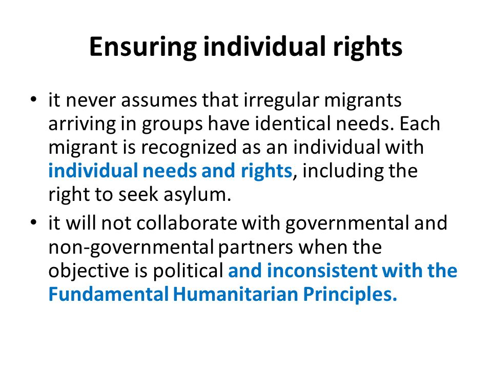 Ensuring individual rights it never assumes that irregular migrants arriving in groups have identical needs.