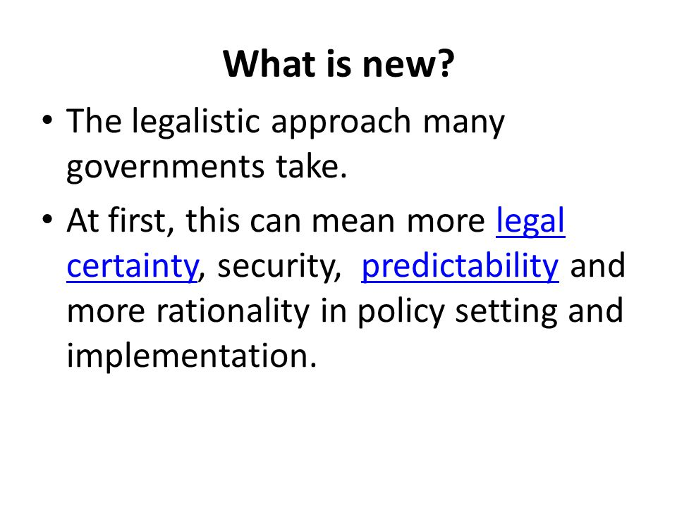 What is new. The legalistic approach many governments take.