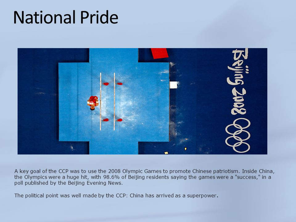 National Pride A key goal of the CCP was to use the 2008 Olympic Games to promote Chinese patriotism.