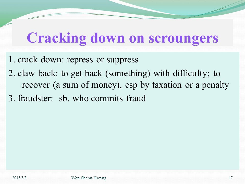 Cracking down on scroungers 1. crack down: repress or suppress 2.