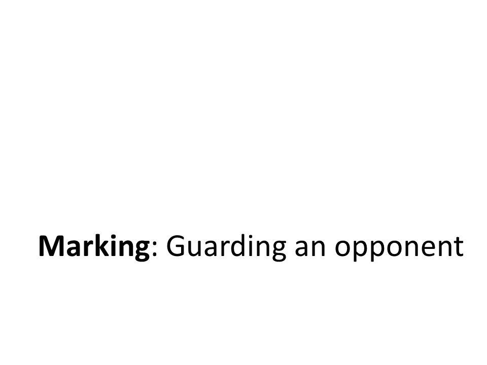 Marking: Guarding an opponent