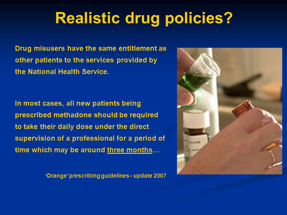 Realistic drug policies? Drug misusers have the same entitlement as other patients to the services provided by the National Health Service. In most ca