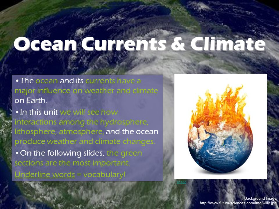 Background Image http://www.futura-sciences.com/img/willy.jpg Ocean Currents & Climate The ocean and its currents have a major influence on weather an