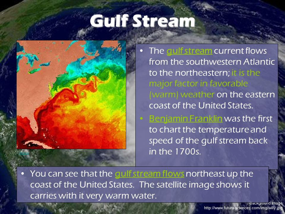 Background Image http://www.futura-sciences.com/img/willy.jpg Gulf Stream The gulf stream current flows from the southwestern Atlantic to the northeas