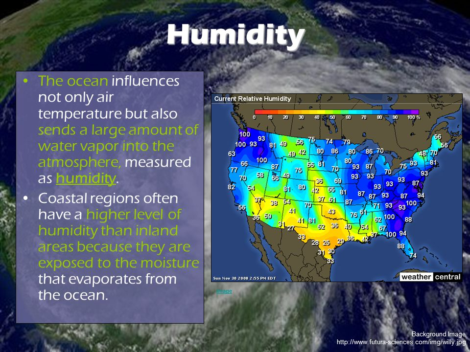 Background Image http://www.futura-sciences.com/img/willy.jpg Humidity The ocean influences not only air temperature but also sends a large amount of