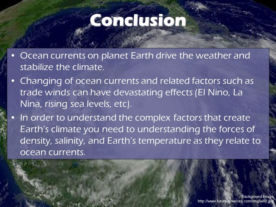 Background Image http://www.futura-sciences.com/img/willy.jpg Conclusion Ocean currents on planet Earth drive the weather and stabilize the climate. C
