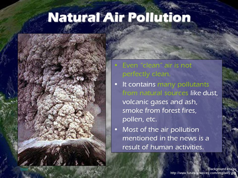 """Background Image http://www.futura-sciences.com/img/willy.jpg Natural Air Pollution Even """"clean"""" air is not perfectly clean. It contains many pollutan"""