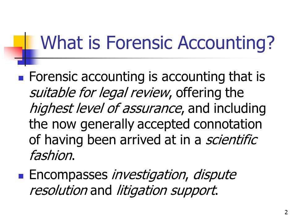 What is Forensic Accounting? Forensic accounting is accounting that is suitable for legal review, offering the highest level of assurance, and includi