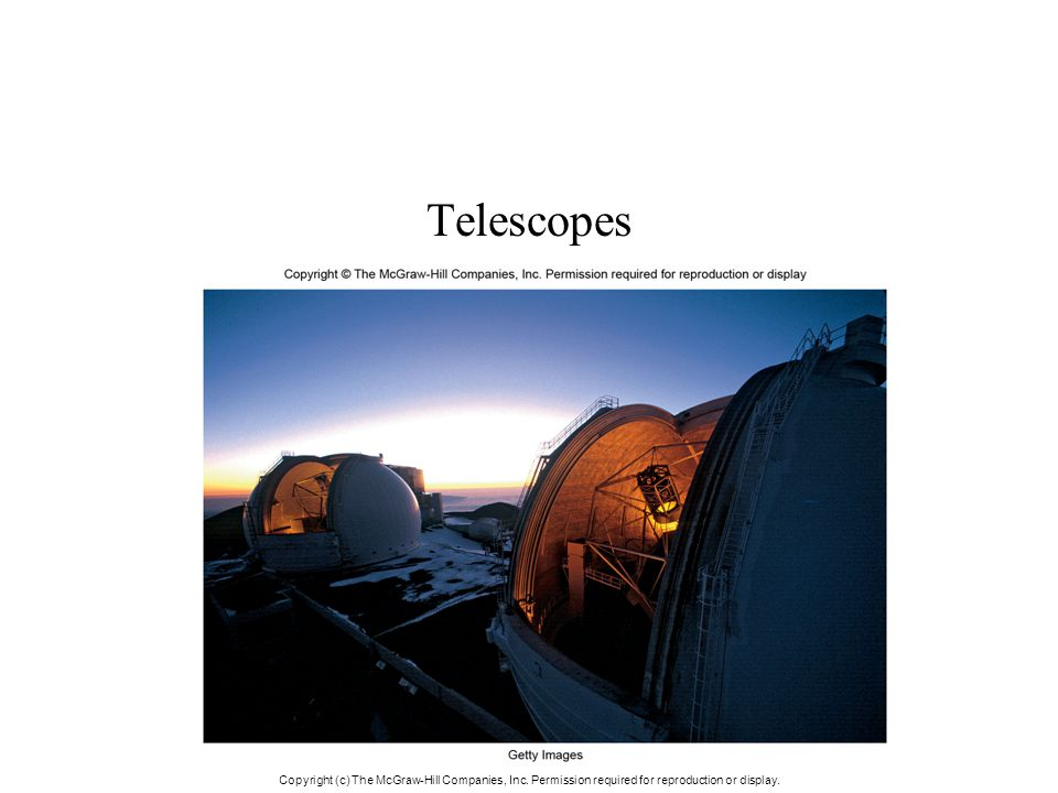 Telescopes Copyright (c) The McGraw-Hill Companies, Inc. Permission required for reproduction or display.