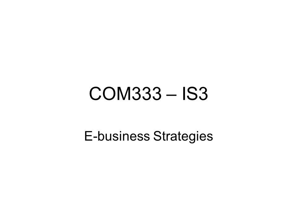 COM333 – IS3 E-business Strategies