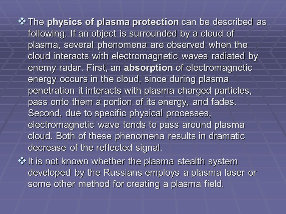  The physics of plasma protection can be described as following. If an object is surrounded by a cloud of plasma, several phenomena are observed when