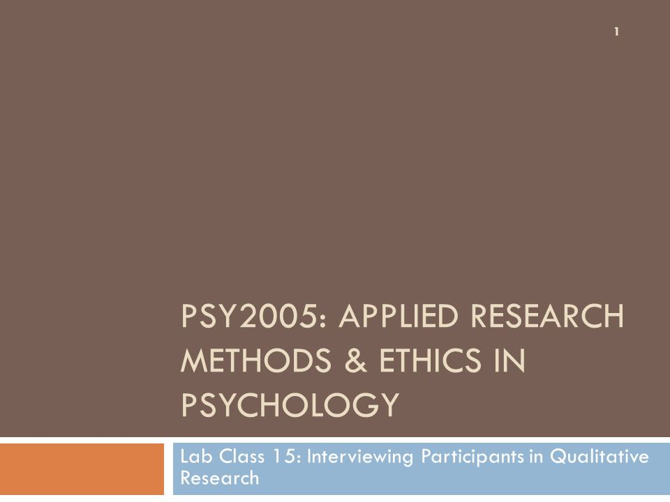 PSY2005: APPLIED RESEARCH METHODS & ETHICS IN PSYCHOLOGY Lab Class 15: Interviewing Participants in Qualitative Research 1