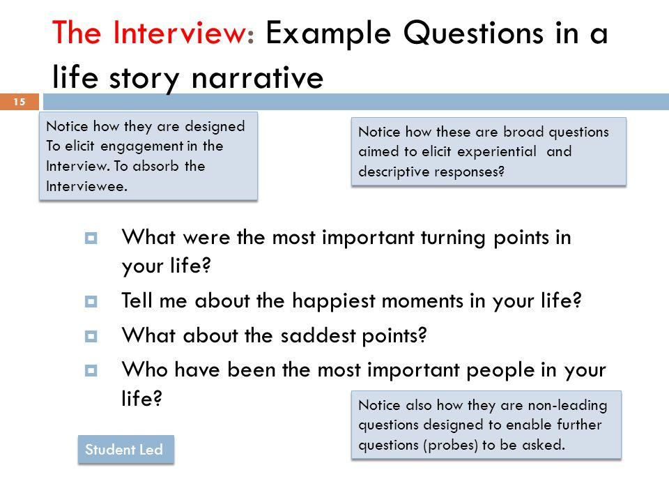 The Interview: Example Questions in a life story narrative 15  What were the most important turning points in your life.