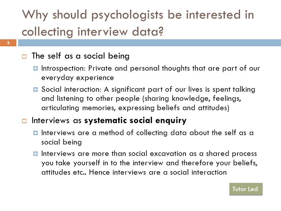 Why should psychologists be interested in collecting interview data.