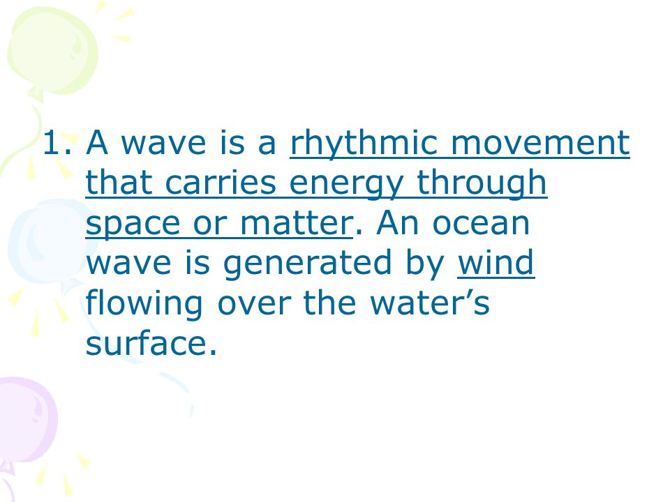 1. A wave is a rhythmic movement that carries energy through space or matter.