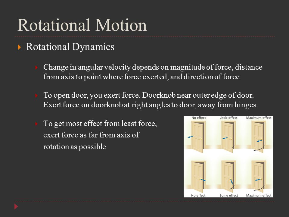 Rotational Motion  Rotational Dynamics  Change in angular velocity depends on magnitude of force, distance from axis to point where force exerted, a