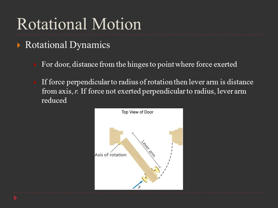 Rotational Motion  Rotational Dynamics  For door, distance from the hinges to point where force exerted  If force perpendicular to radius of rotati