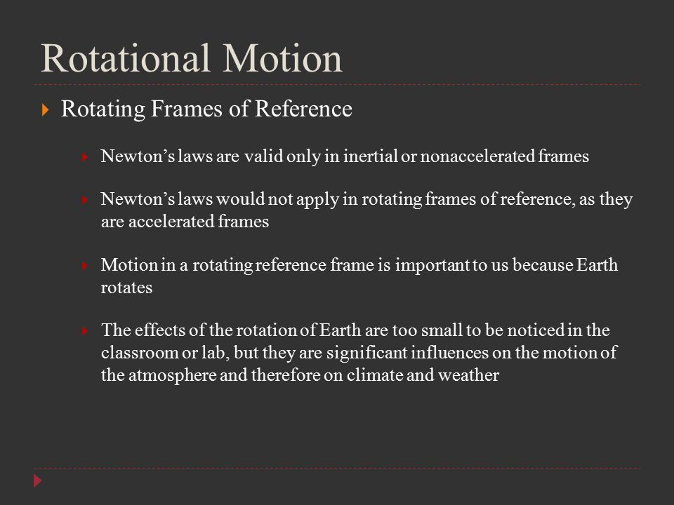 Rotational Motion  Rotating Frames of Reference  Newton's laws are valid only in inertial or nonaccelerated frames  Newton's laws would not apply i