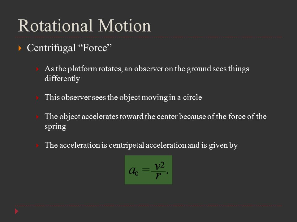 "Rotational Motion  Centrifugal ""Force""  As the platform rotates, an observer on the ground sees things differently  This observer sees the object m"