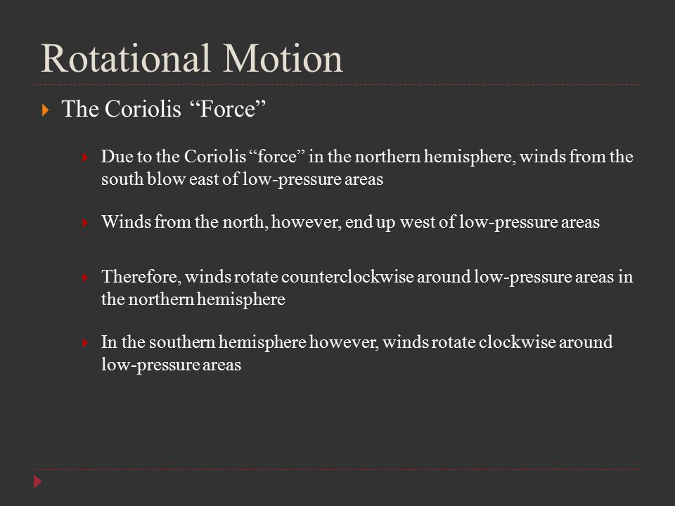 "Rotational Motion  The Coriolis ""Force""  Due to the Coriolis ""force"" in the northern hemisphere, winds from the south blow east of low-pressure area"