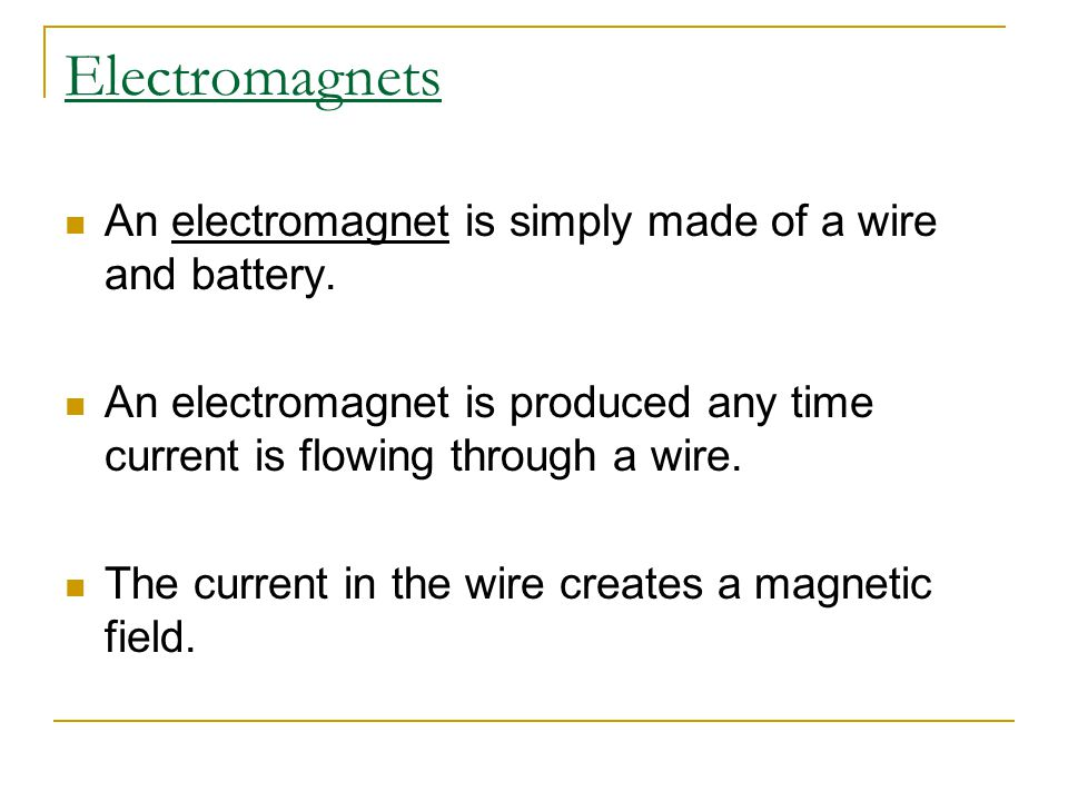 Electromagnets An electromagnet is simply made of a wire and battery.