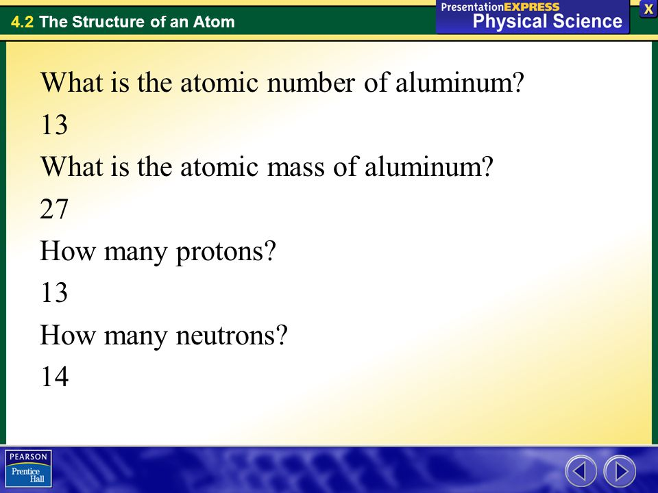 4.2 The Structure of an Atom What is the atomic number of aluminum.