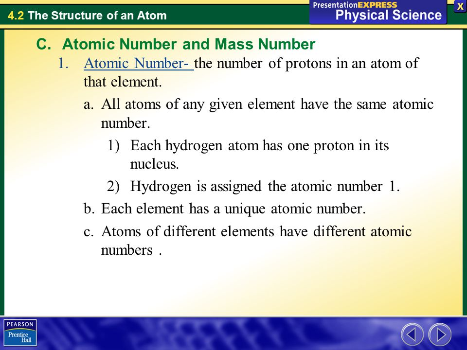 4.2 The Structure of an Atom C.Atomic Number and Mass Number 1.Atomic Number- the number of protons in an atom of that element.