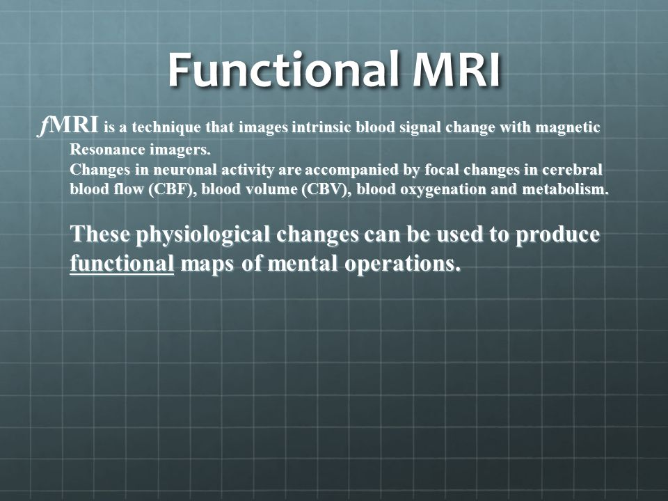 Functional MRI fMRI is a technique that images intrinsic blood signal change with magnetic Resonance imagers.