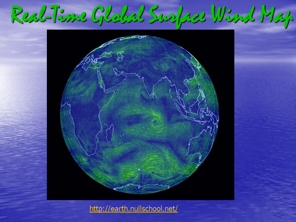 Real-Time Global Surface Wind Map http://earth.nullschool.net/