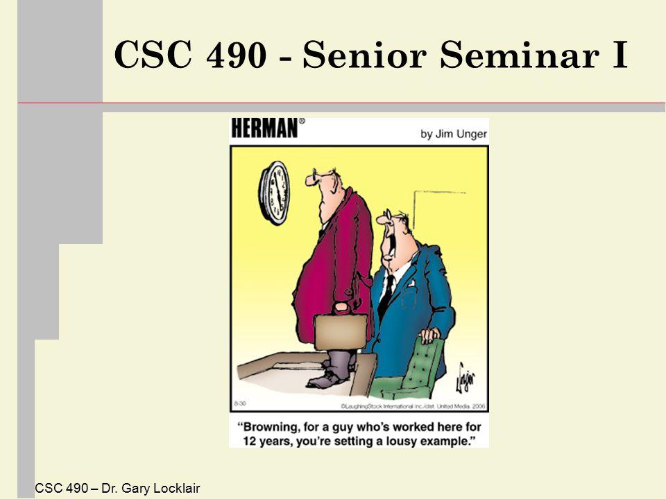 CSC 490 – Dr. Gary Locklair CSC 490 - Senior Seminar I