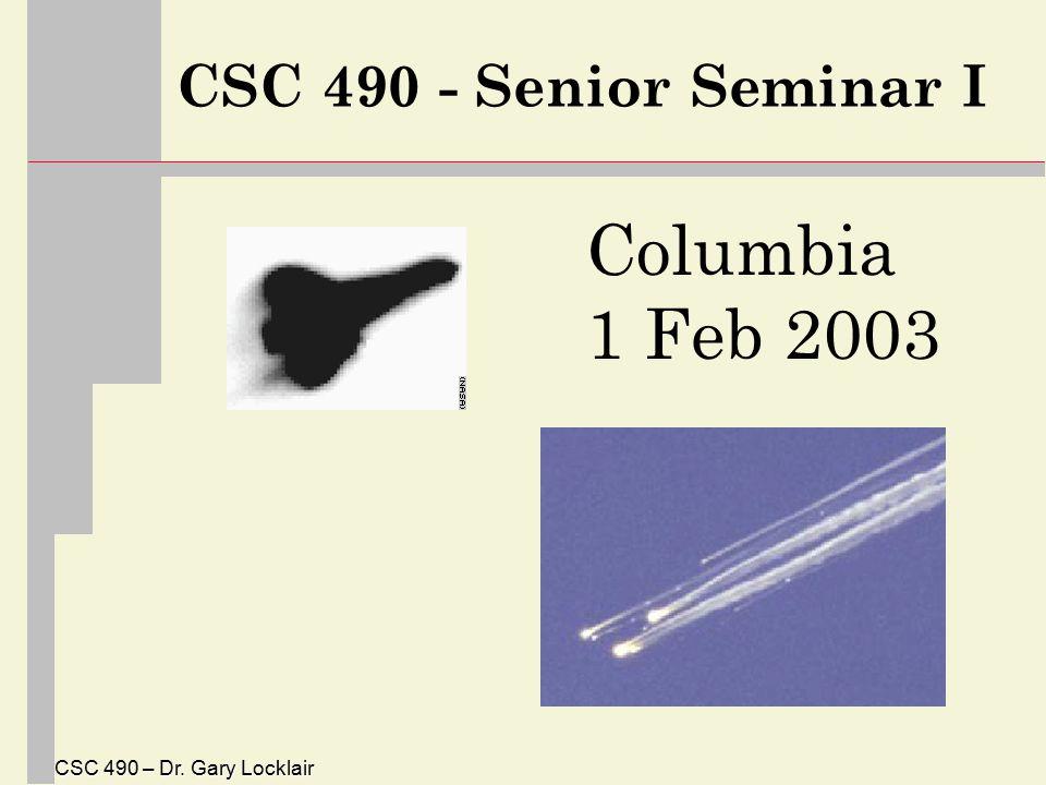 CSC 490 – Dr. Gary Locklair CSC 490 - Senior Seminar I Columbia 1 Feb 2003