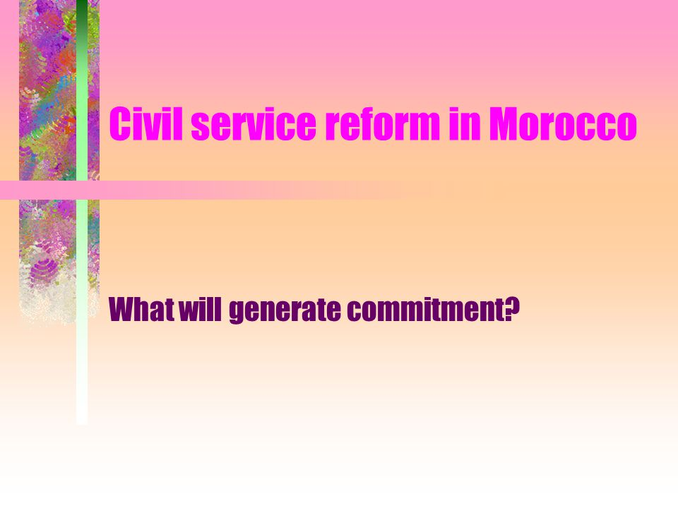 Civil service reform in Morocco What will generate commitment