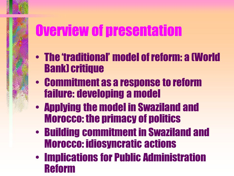 Overview of presentation The 'traditional' model of reform: a (World Bank) critique Commitment as a response to reform failure: developing a model App