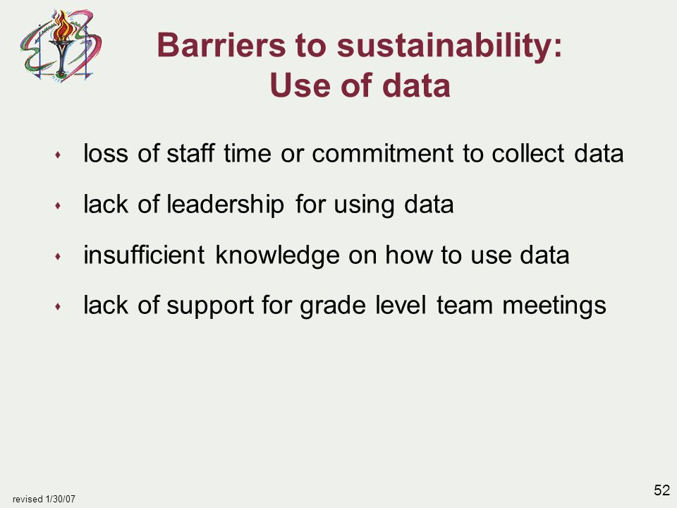 52 revised 1/30/07 Barriers to sustainability: Use of data s loss of staff time or commitment to collect data s lack of leadership for using data s in