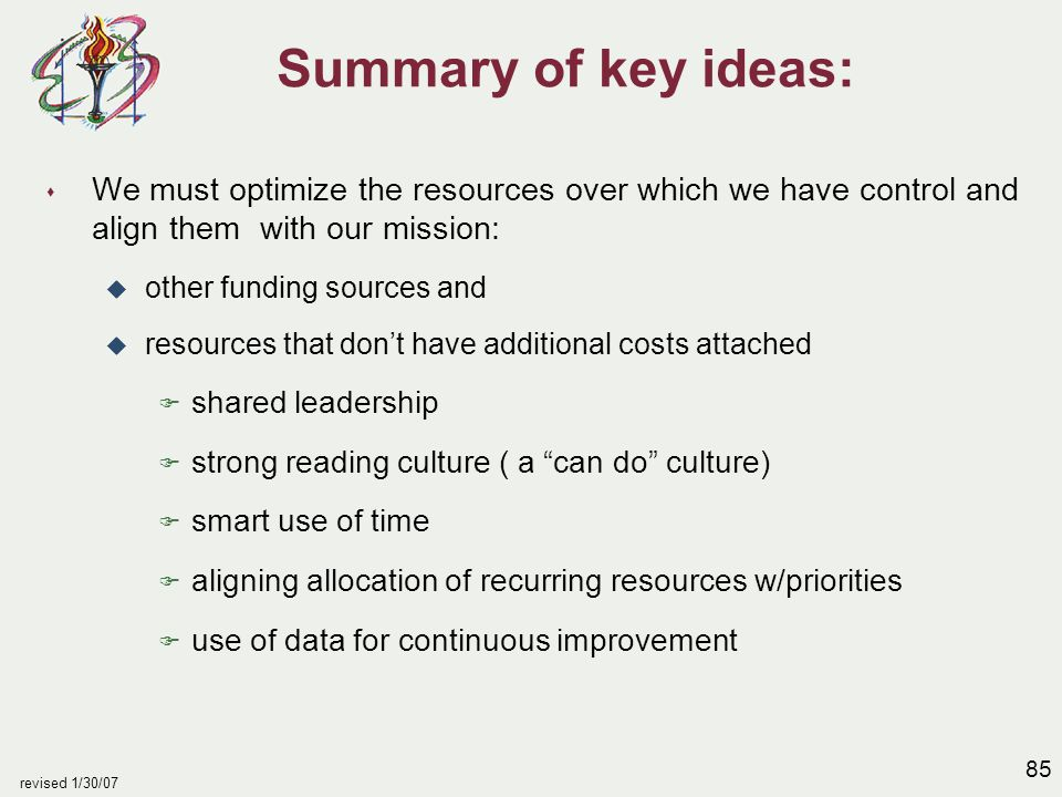 85 revised 1/30/07 Summary of key ideas: s We must optimize the resources over which we have control and align them with our mission: u other funding